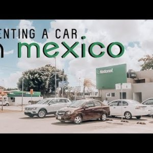 RENTING A CAR IN MEXICO!! *Do's & Don'ts*