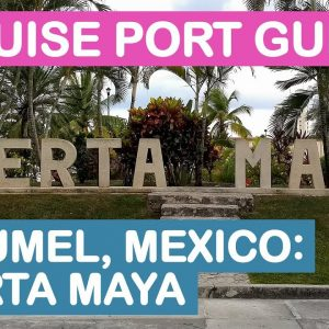 Cozumel, Mexico Cruise Port Guide: Puerta Maya Tips and Overview