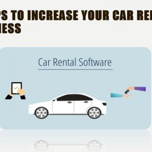 Top 10 Tips To Increase Your Car Rental Business