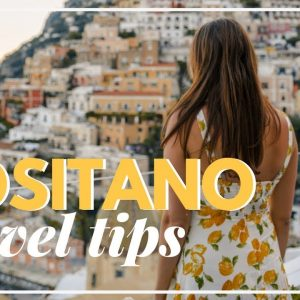 Top Positano Travel Tips | Everything You Need To Know