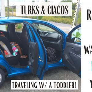 TRAVELING W/ A TODDLER + RENTAL CAR TIPS | PROVIDENCIALES |  TURKS & CAICOS  | BEWARE