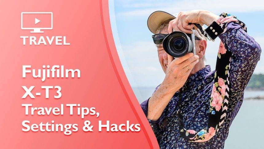 Fujfilm X-T3 Travel Tips and Hacks