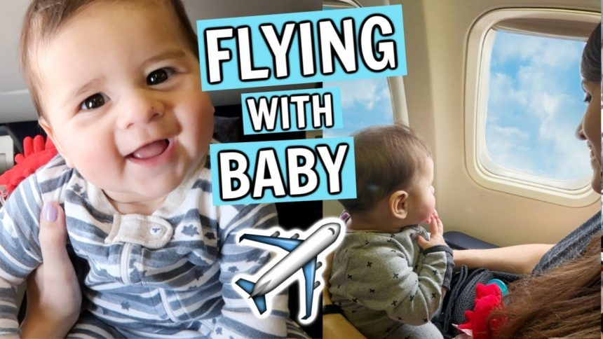 FIRST TIME FLYING WITH A BABY | Travel Tips for Baby