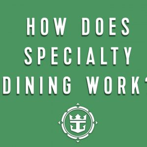 FAQs: How Does Specialty Dining Work? | Royal Caribbean's Cruise Tips, Tricks & Answers