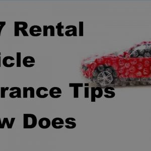 2017 Rental Vehicle Insurance Tips  | How Does Car Insurance Work With Rented Cars