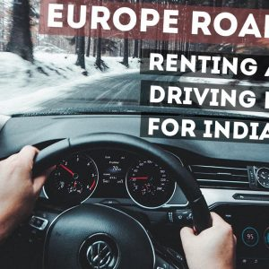 Europe Road Trip – Driving Rules and How to Rent a Car in Europe  –  For Indian Travelers