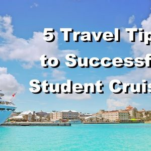 5 Travel Tips for Student Cruises