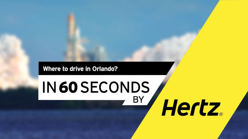 Hertz in 60 seconds – Where to drive in Orlando?