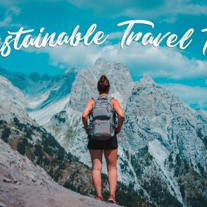 15 Sustainable Travel Tips You Need To Be Doing Right Now