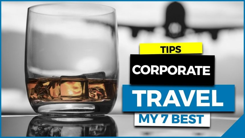 My Best Corporate Travel Tips