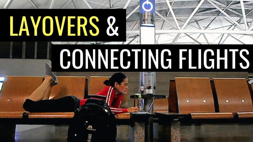 TRAVEL TIPS FOR LAYOVERS & CONNECTING FLIGHTS   TRIP PLANNING