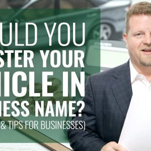 Should You Register Your Vehicle In Business Name? (Tax Strategies & Tips For Businesses)