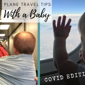 PLANE TRAVEL WITH A BABY DURING COVID   Baby travel tips