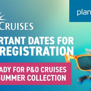 P&O Cruises Pre-Registration   Important dates to know   Planet Cruise