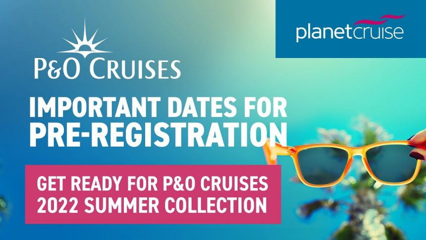 P&O Cruises Pre-Registration | Important dates to know | Planet Cruise