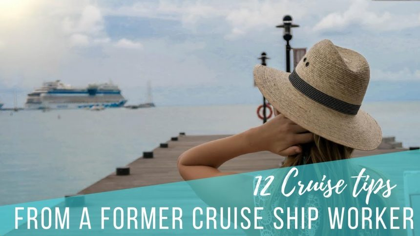 TRAVEL TIP | 12 Cruise Ship Tips From a Former Employee