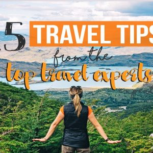 15 TRAVEL TIPS from the TOP TRAVEL EXPERTS