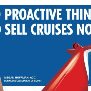 10 Proactive Things To Sell Cruises Now